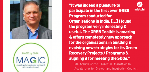 """A photo of Mr. Ashish Garde, Marathwada Accelerator for Growth and Incubation Council, and the quote: """"It was indeed a pleasure to participate in the first ever GREB Program conducted for Organisations in India. […] I found the program very interesting & useful. The GREB Toolkit is amazing & offers completely new approach for the organisations in building & evolving new strategies for its Green Recovery Projects / Programs & aligning it for meeting the SDGs."""""""