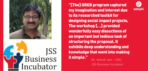 """Photo of Ashish Jain, JSS Business Incubator, and quote: """"[The] GREB program captured my imagination and interest due to its researched toolkit for designing social impact projects. The workshop […] provided wonderfully easy dissections of an important but tedious task of structuring the proposal. It exhibits deep understanding and knowledge that went into making it simple."""""""