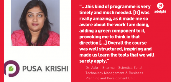 """Photo of Dr. Aakrithi Sharma, Pusa Krishi, and quote: """"…this kind of programme is very timely and much needed. [It] was really amazing, as it made me so aware about the work I am doing, adding a green component to it, provoking me to think in that direction [...] Overall the course was well structured, inspiring and made us learn the tools that we will surely apply."""""""