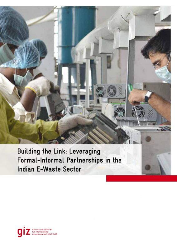 Building the Link: Leveraging Formal- Informal Partnerships in the Indian E-Waste Sector
